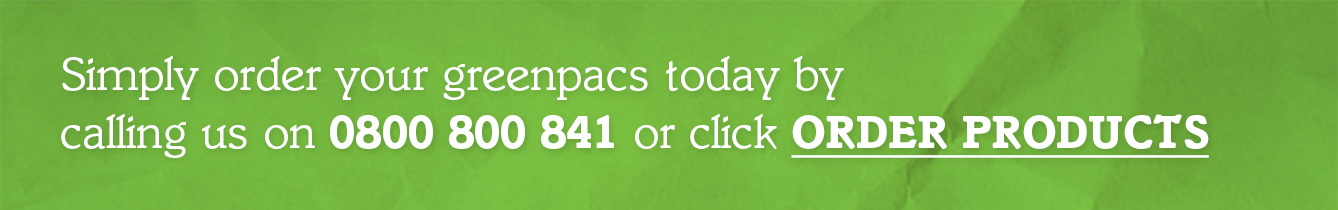 Simply order yout greenpacs today by calling us on 0800 800 841 or click Order Products